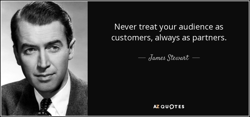 quote-never-treat-your-audience-as-customers-always-as-partners-james-stewart-52-11-09